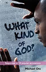 What Kind of God?: Responding to 10 Popular Accusations