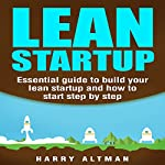 Lean Startup: Essential Guide to Build Your Lean Startup and How to Start Step by Step   Harry Altman