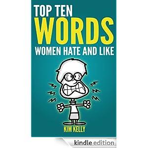 Top Ten Words Women Hate and Like Kim Kelly