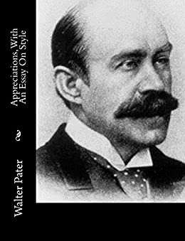 walter pater essays on style Get this from a library appreciations, with an essay on style, by walter pater [walter pater].