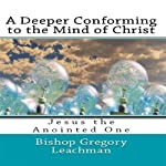 A Deeper Conforming to the Mind of Christ | Bishop Gregory Leachman