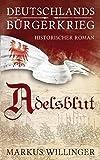 Adelsblut (Deutschlands Bürgerkrieg Historische Romane, Band 1)