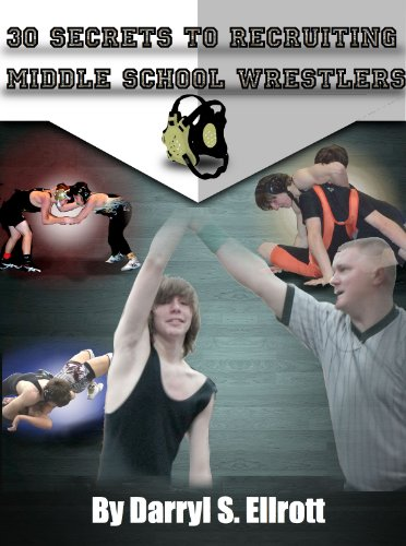 30 Secrets to Recruiting Middle School Wrestlers (The Middle School Way Book 1) ()