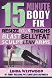 Discover How to TRANSFORM Your Belly, Thighs & Arms In Just 15 Minutes A Day!From the Best Selling weight loss writer, Linda Westwood, comes 15-Minute Body Fix: Resize Your Thighs, Blast Belly Fat & Sculpt Lean Arms! This book will jump-start...