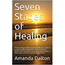 """Seven Stages of Healing: """"These things I have spoken unto you, that in me ye might have peace. In the world ye shall have tribulation: but be of good cheer; I have overcome the world."""" John 16:33"""