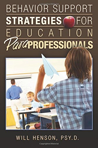 Behavior Support Strategies for Education Paraprofessionals Will Henson Psy.D.