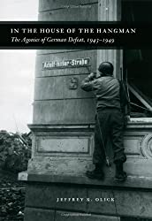In the House of the Hangman: The Agonies of German Defeat, 1943-1949