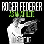 Roger Federer as an Athlete: J.D. Rockefeller's Book Club | J. D. Rockefeller