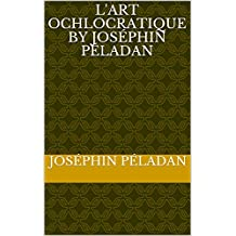 L'art ochlocratique by Joséphin Péladan (French Edition)