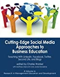 img - for Cutting-edge Social Media Approaches to Business Education: Teaching with LinkedIn, Facebook, Twitter, Second Life, and Blogs (Research in Management Education and Development) book / textbook / text book