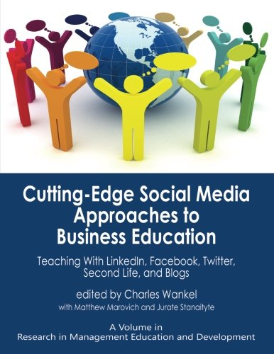 Read Online Cutting-edge Social Media Approaches to Business Education: Teaching with LinkedIn, Facebook, Twitter, Second Life, and Blogs (Research in Management Education and Development) pdf epub