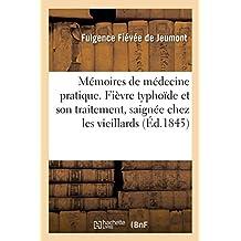 Mémoires de Médecine Pratique. Fièvre Typhoïde Et de Son Traitement, Saignée Chez Les Vieillards