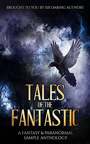 Download for free Tales of the Fantastic: A Fantasy & Paranormal Sample Anthology