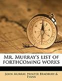 Mr Murray's List of Forthcoming Works, John Murray and printer Bradbury & Evans, 1149919906