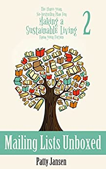 Mailing Lists Unboxed (The Three--year, No-bestseller Plan For Making a Sustainable Living From Your Fiction Book 2) by [Jansen, Patty]