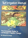Turf Irrigation Manual : The Complete Guide to Turf and Landscape Irrigation Systems, Choate, Richard B., 0963509608