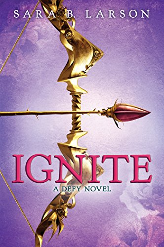 Ignite (Defy, Book 2) (Defy Series) by [Larson, Sara B.]