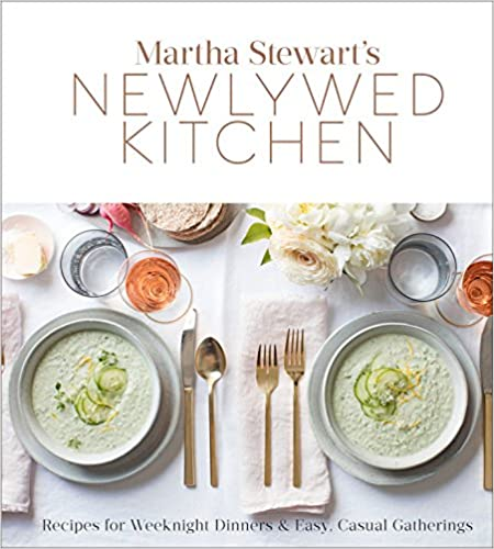 "Martha Stewart""s Newlywed Kitchen: Recipes for Weeknight Dinners and Easy, Casual Gatherings"