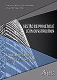 Gestão de Projetos e Lean Construction. Uma Abordagem Prática e Integrada