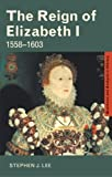 The Reign of Elizabeth I : 1558-1603, Lee, Stephen J., 0415302137