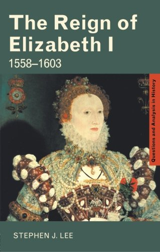 The Reign of Elizabeth I: 1558–1603 (Questions and Analysis in History)