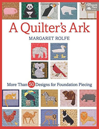 A Quilter's Ark: More Than 50 Designs for Foundation Piecing