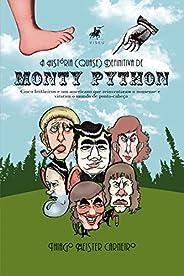 A História (Quase) Definitiva de Monty Python: Cinco britânicos e um americano que reinventaram o nonsense e v