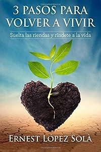 3 Pasos para Volver a Vivir: Suelta las riendas y rindete a la vida (Spanish Edition)