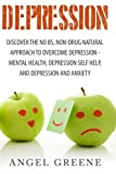 Depression: Discover the No BS, Non-Drug Natural Approach to Overcome Depression - Mental Health, Depression Self Help, and Depression and Anxiety