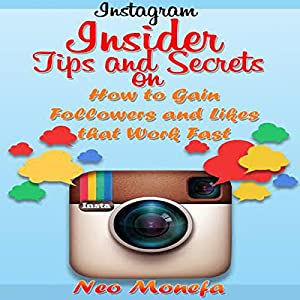 Instagram: Insider Tips and Secrets on How to Gain Followers and Likes that Work Fast Audiobook