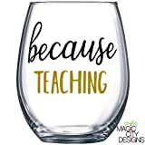 BECAUSE TEACHING Stemless Wine Glass - BECAUSE TEACHING BLACK & GOLD 21 OZ Stemless Wine Glass / PERFECT GIFT FOR TEACHERS, PROFESSORS, MENTORS