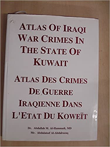 Atlas of Iraqi War Crimes in the State of Kuwait  / Atlas des Crimes