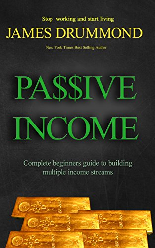 Passive Income: Complete Beginners Guide to Building Multiple Income Streams (Stop Working and Start Living, Make Money While You Sleep)