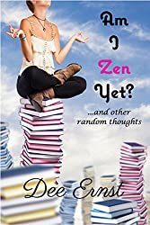 Am I Zen Yet?: ...and other random thoughts