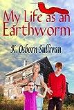My Life As an Earthworm, K. Osborn Sullivan, 0615667988