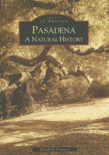 Pasadena: A Natural History (CA) (Images of - In Pasadena Stores Ca