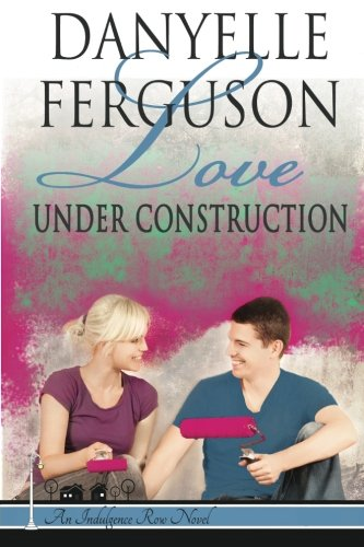 Download Love Under Construction (Indulgence Row) (Volume 2) PDF