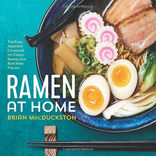 Ramen at Home: The Easy Japanese Cookbook for Classic Ramen and Bold New Flavors (Best Way To Make Ramen Noodles)
