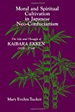 Moral and Spiritual Cultivation in Japanese Neo-Confucianism : The Life and Thought of Kaibara Ekken (1630-1714), Tucker, Mary Evelyn, 088706891X