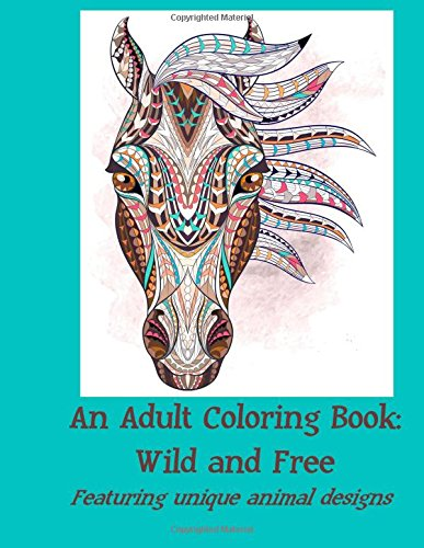 Amazon An Adult Coloring Book Wild And Free Featuring Unique Animal Designs 9781516845088 Illustrators Books