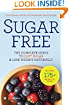 Sugar Free: The Complete Guide to Qui...