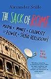 The Sack of Rome: Media + Money + Celebrity = Power = Silvio Berlusconi