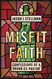 Misfit Faith: Confessions of a Drunk Ex-Pastor