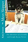 Meet Skipper: The Adventures of a Lovable and Scruffy Rescue Terrier (Skipper's Adventures) (Volume 1)