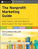img - for The Nonprofit Marketing Guide: High-Impact, Low-Cost Ways to Build Support for Your Good Cause book / textbook / text book