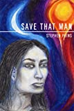 Save That Man, Stephen Prins, 143499323X