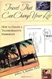 Travel That Can Change Your Life, Jeffrey A. Kottler, 0787909416