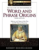 By Robert Hendrickson The Facts on File Encyclopedia of Word and Phrase Origins: Definitions and Origins of More Than 12,5 (3rd Edition) [Paperback]