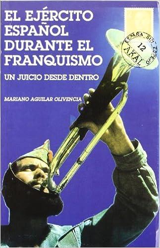 El ejército español durante el franquismo: 12 España sin espejo ...