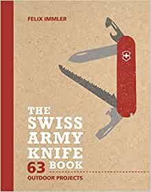The Swiss Army Knife Book 63 Outdoor Projects Felix